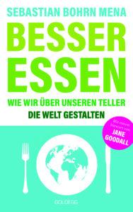 Besser essen Wie wir über unseren Teller die Welt gestalten Goldegg Verlag, 210 Seiten, € 22,– www.goldegg.verlag.com